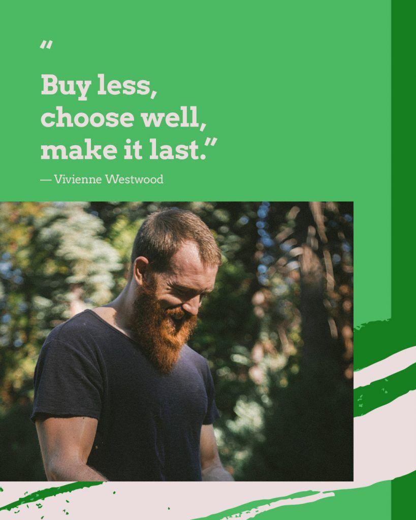 """""""Buy less, choose well, make it last"""" - Vivienne Westwood"""